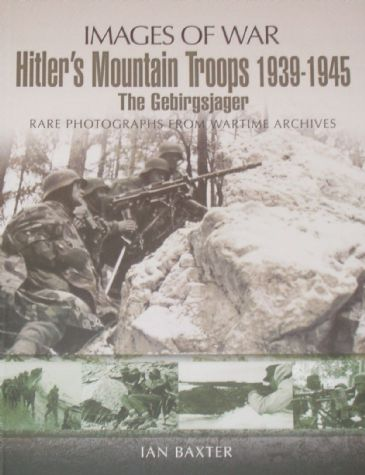 Hitler's Mountain Troops 1939-1945, by Ian Baxter
